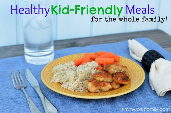 Healthy Kid-Friendly Meals for the Whole Family