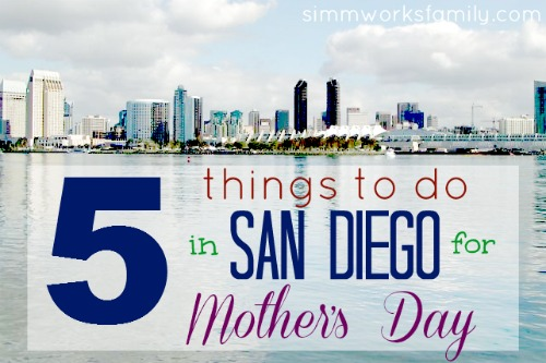 5 Things to Do in San Diego for Mother's Day