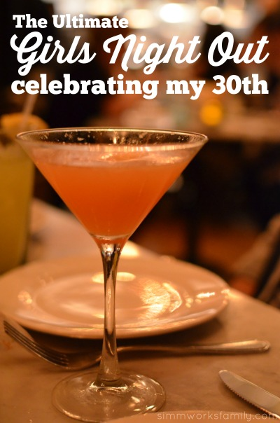 The Ultimate Girls Night Out - Celebrating my 30th
