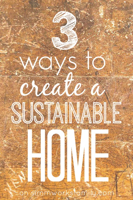 3 Ways to Create a Sustainable Home