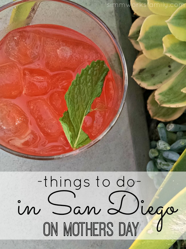Things To Do in San Diego for Mothers Day 2015