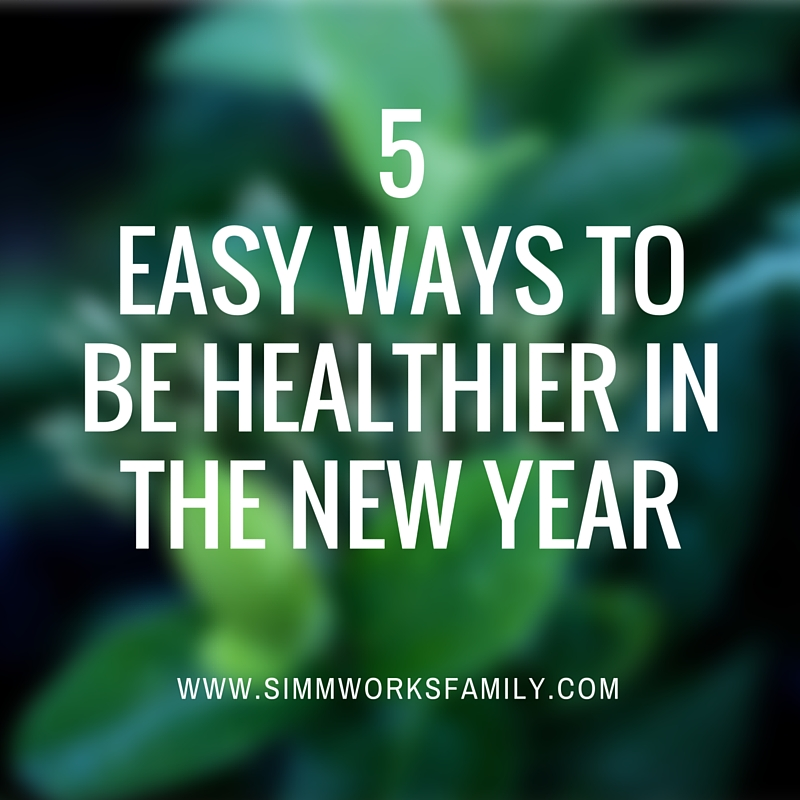 5 Easy Ways to Be Healthier In The New Year